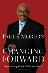 Changing Forward: Experiencing God's Unlimited Power