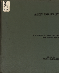 A City and Its Civic Body  a Description of Facts and Events Spotlighting Certain Aspects of Life in and Around Dacca During the Last Hundred Years  and an Account of the Evolution of Dacca Municipality PDF