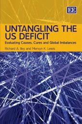 Untangling the US Deficit: Evaluating Causes, Cures and Global Imbalances