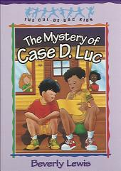 The Mystery of Case D. Luc (Cul-de-sac Kids Book #6)