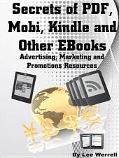 Secrets of PDF, Mobi, Kindle and Other EBooks: Advertising, Marketing and Promotions Resources