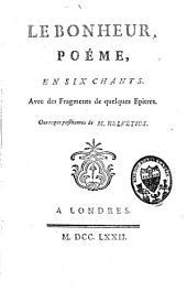 Le bonheur: poème, en six chants ; avec des fragments de quelques épîtres