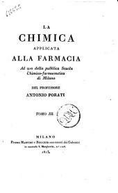 La chimica applicata alla farmacia ad uso della pubblica Scuola chimico-farmaceutica di Milano del professore Antonio Porati tomo primo (-quinto): Volume 3