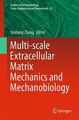 Multi-scale Extracellular Matrix Mechanics and Mechanobiology
