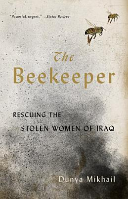 The Beekeeper  Rescuing the Stolen Women of Iraq