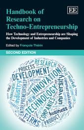 Handbook of Research on Techno-Entrepreneurship, Second Edition: How Technology and Entrepreneurship are Shaping the Development of Industries and Companies