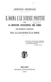 Il dogma e le science positive: essia: La missione apologetica del clero nel moderno conflitto tra la ragione e la fede ...