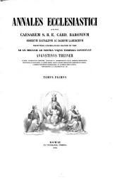 Annales Ecclesiastici: Qvos Post Caesarem S. R. E. Card. Baronivm, Odoricvm Raynaldvm Ac Iacobvm Laderchivm ... Ab An. MDLXXII. Ad Nostra Vsque Tempora Continvat Avgvstinvs Theiner ...