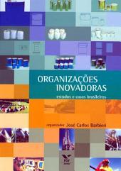 Organizações inovadoras: estudos e casos brasileiros