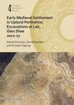 Early Medieval Settlement in Upland Perthshire: Excavations at Lair, Glen Shee 2012-17