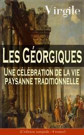 Les Géorgiques: Une célébration de la vie paysanne traditionnelle (L'édition intégrale - 4 tomes): Le chef-d'œuvre de la littérature latine