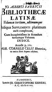 Bibliotheca Latina; sive, Notitia auctorum veterum Latinorum, quorumcunque scripta ad nos pervenerunt, distributa in libros quatuor: Volume 3