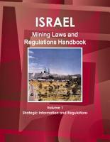 Israel Mining Laws and Regulations Handbook Volume 1 Strategic Information and Regulations PDF