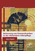 Betreuung von Demenzkranken in der station   ren Altenpflege PDF