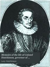 Memoirs of the Life of Colonel Hutchinson, Governor of Nottingham: Volume 1