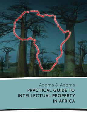 Adams   Adams Practical Guide to Intellectual Property in Africa PDF