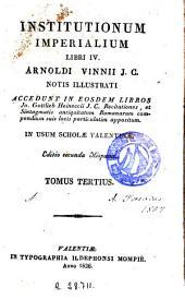 Institutionum imperialium libri IV Arnoldi Vinni J.C.: notis illustrati accedunt in eosdem libros Jo. Gottlieb Heineccii ...