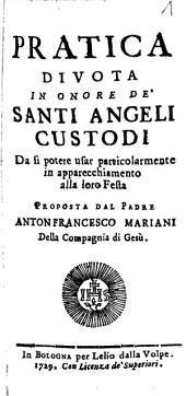 Pratica Divota In Onore De' Santi Angeli Custodi: Da si potere usar partcolarmente in apparecchiamento alla loro Festa