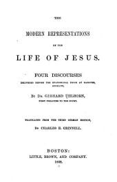 The Modern Representations of the Life of Jesus: Four Discourses Delivered Before the Evangelical Union at Hanover, Germany