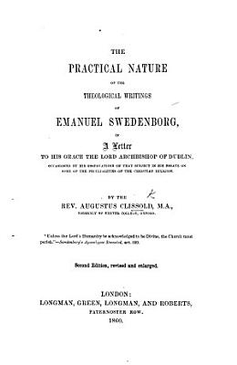 The Practical Nature of the Doctrines and Alleged Revelations contained in the writings of the Hon  E  Swedenborg     in a letter to     the Lord Archbishop of Dublin  occasioned by his observations on that subject in his  Essays on some of the Peculiarities of the Christian Religion   PDF