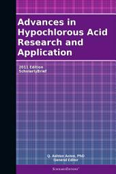 Advances in Hypochlorous Acid Research and Application: 2011 Edition: ScholarlyBrief