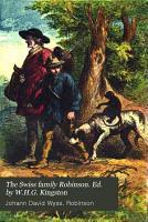 The Swiss family Robinson  Ed  by W H G  Kingston PDF