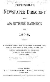 Pettengill's Newspaper Directory and Advertisers' Hand-book ...: Comprising a Complete List of the Newspapers and Other Periodicals Published in the United States and British America; Also the Prominent European and Australasian Newspapers