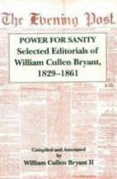Power for Sanity: Selected Editorials of William Cullen Bryant, 1829-1861