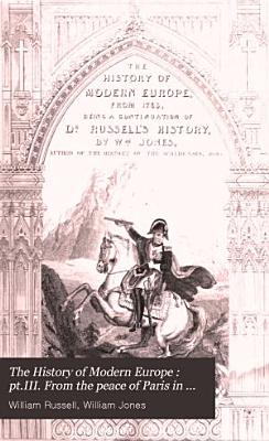 pt III  From the peace of Paris in 1763 to the treaty of Amiens in 1802  pt  IV  From the treaty of Amiens  in 1802  to the death of Alexander  The Russian emperor  in 1825 PDF