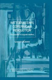 Wittgenstein's Copernican Revolution: The Question of Linguistic Idealism