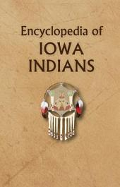 Encyclopedia of Iowa Indians: Tribes, Nations and People of the Woodlands Areas