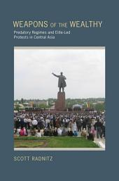 Weapons of the Wealthy: Predatory Regimes and Elite-Led Protests in Central Asia