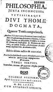 Philosophia juxta inconcussa tutissimaque divi Thomae dogmata, logicam, physicam, moralem et metaphysicam quatuor tomis complectens, authore P. F. Anthonio Goudin,...