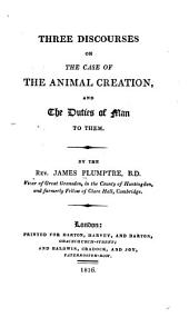 Three Discourses on the Case of the Animal Creation, and the Duties of Man to Them