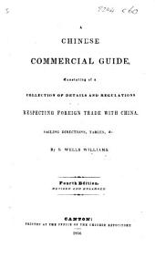 A Chinese Commercial Guide; consisting of a collection of details and regulations respecting foreign trade with China, sailing directions, tables, etc. ... Fourth edition, revised and enlarged