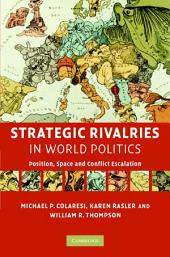 Strategic Rivalries in World Politics: Position, Space and Conflict Escalation