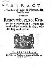 Extract uyt de Generale Keure en Ordonnantie der Stad Rotterdam. Houdende Renovatie, van de Keure ende Ordonnantie, tegen het ontheyligen van den Sondag, ofte den Dag des Heeren