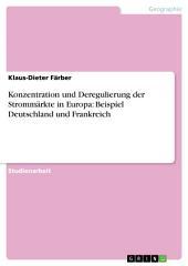 Konzentration und Deregulierung der Strommärkte in Europa: Beispiel Deutschland und Frankreich