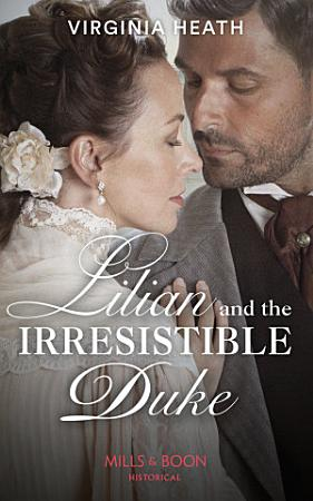 Lilian And The Irresistible Duke  Mills   Boon Historical   Secrets of a Victorian Household  Book 4  PDF