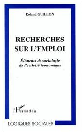 RECHERCHES SUR L'EMPLOI: Éléments de sociologie de l'activité économique