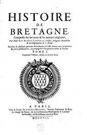 Histoire de Bretagne: composee sur les titres & les auteurs originaux, par Dom Gui Alexis Lobineau, ...
