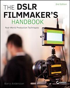 The DSLR Filmmaker s Handbook Book
