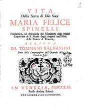 Vita della serva di Dio suor Maria Felice Spinelli fondatrice, ed abbadessa del monistero delle madri capuccine ... scritta da Tommaso Baldassini ..