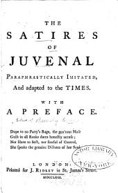 The Satires of Juvenal Paraphrastically Imitated, and Adapted to the Times: With a Preface