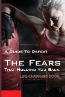 A Guide To Defeat The Fears That Holding You Back