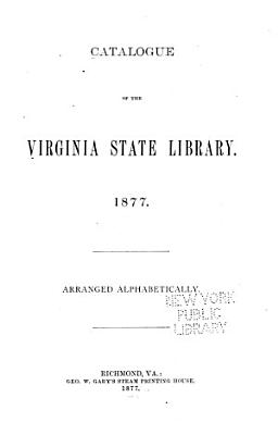 Catalogue Of The Virginia State Library 1877 Arranged Alphabetically