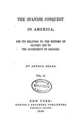 The Spanish conquest in America, and its relation to the history of slavery and to the government of colonies: Volume 2