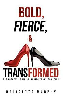 Bold  Fierce  and Transformed Book