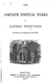 The Complete Poetical Works of Alfred Tennyson. Author's Household Editi Author's Household Edition. [With a Portrait.]