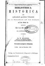 Bibliotheca historica  oder  Systematisch geordnete Uebersicht der in Deutschland und dem Auslande auf dem Gebiete der gesammten Geschichte neu erschienenen B  cher PDF